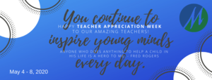 Teacher Appreciation Week, May 4 - 8, 2020