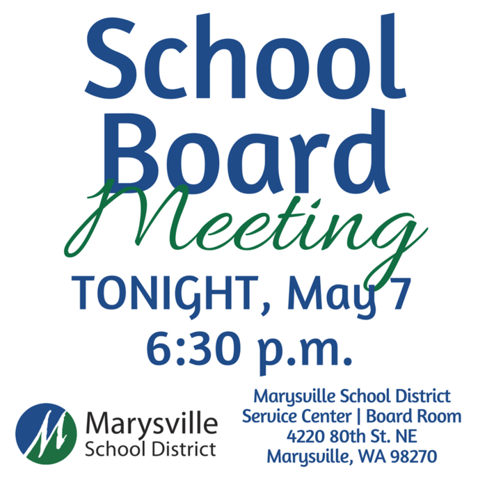School Board Meeting, Tonight, May 7 at 6:30 p.m., Marysville School District Service Center, Board Room 4220 80th Street NE, Marysville, WA 98270
