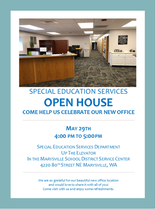 Special Education Services Open House, Tuesday, May 29, 4 p.m. - 5 p.m. Marysville School District Service Center 2nd floor, 4220 80th Street NE, Marysville, WA 98270