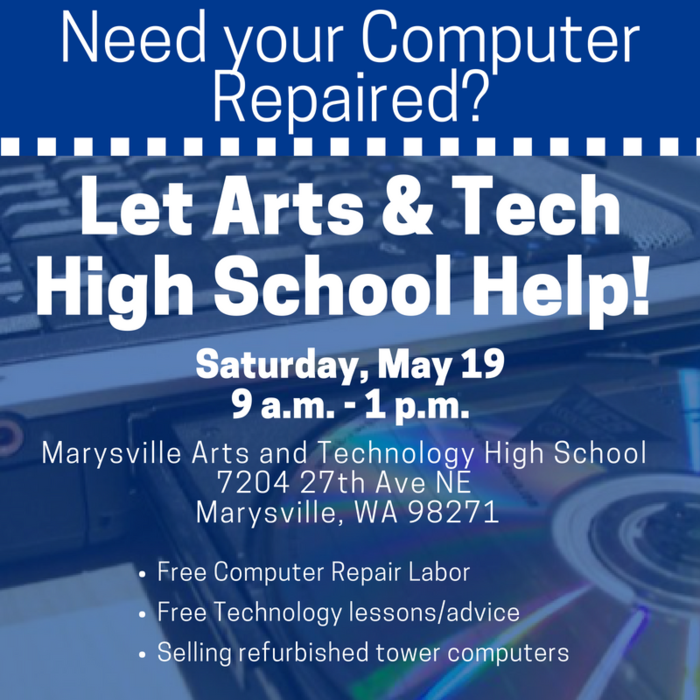 Computer Repair and Sales Day, Saturday, May 19, 9 a.m. - 1 p.m. at Arts and Technology High School, 7204 27th AVE NE, Marysville WA 98271