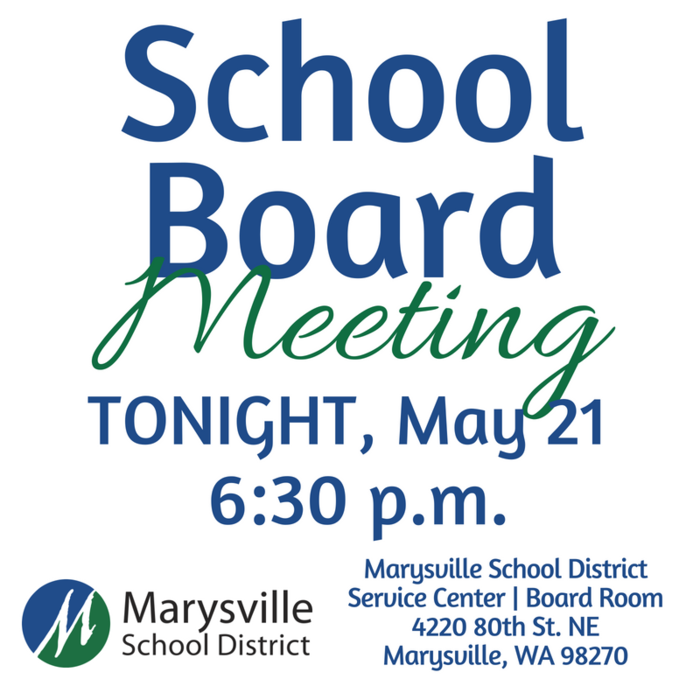 School Board Meeting, Tonight, May 21 at 6:30 p.m., Marysville School District Service Center, Board Room 4220 80th Street NE, Marysville, WA 98270
