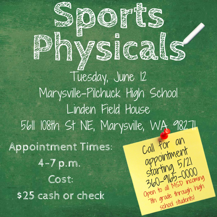 Sports Physicals, Tuesday, June 12, 4-7 p.m. Marysville Pilchuck High School, $25 cash or check, Call 360-965-0000 to schedule an appointment.