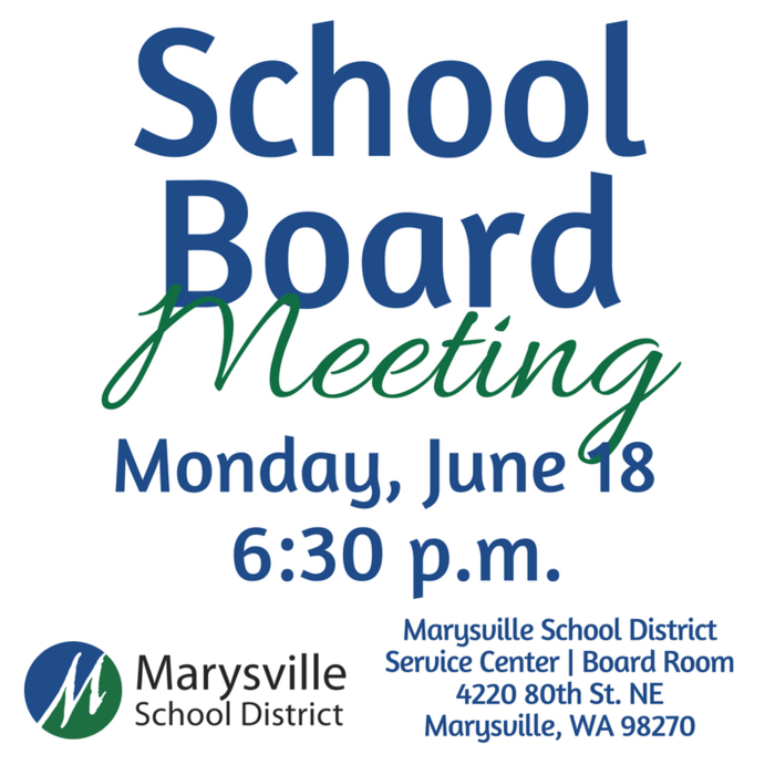 School Board Meeting, Monday, June 18, 6;30 p.m. at the Marysville School District Service Center Board Room, 4220 80th Street, NE Marysville WA 98270