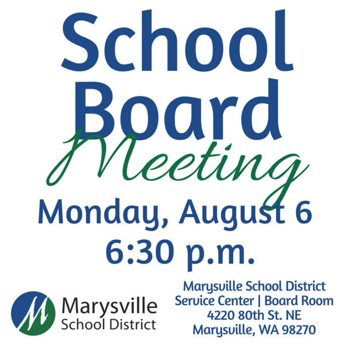 School Board Meeting, Monday, August 6, 6;30 p.m. at the Marysville School District Service Center Board Room, 4220 80th Street, NE Marysville WA 98270