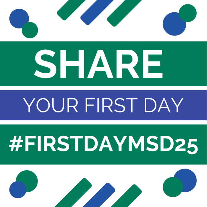 Share you first day using the hashtag #FirstDayMSD25