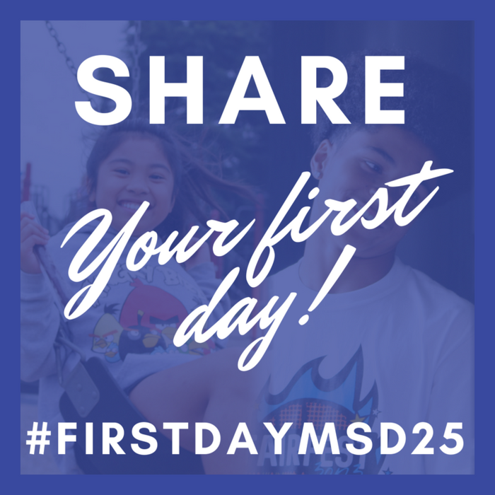 Share your first day using the hashtag #FirstDayMSD25