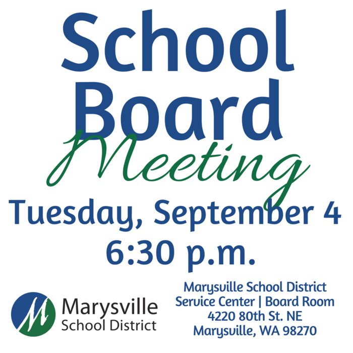 School Board Meeting, Tuesday, September 4 at 6:30 p.m. at the Marysville School District Service Center Board Room at 4220 80th Street, NE Marysville, WA 98270