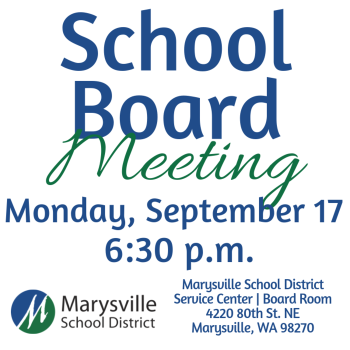 School Board Meeting, Monday, September 17 at 6:30 p.m. at the Marysville School District Service Center Board Room at 4220 80th Street, NE Marysville, WA 98270
