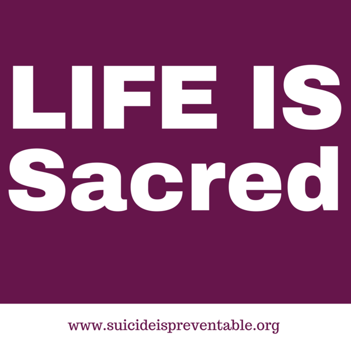 Image: life is sacred. www.suicideispreventable.org