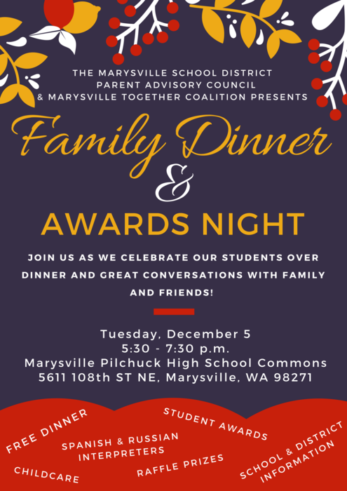 Join us as we celebrate our students over dinner and great conversation with family and friends!   Tuesday, December 5 5:30 - 7:30 p.m. Marysville-Pilchuck High School Commons 5611 108th ST NE, Marysville, WA 98271  FREE DINNER | STUDENT AWARDS | RAFFLE PRIZES