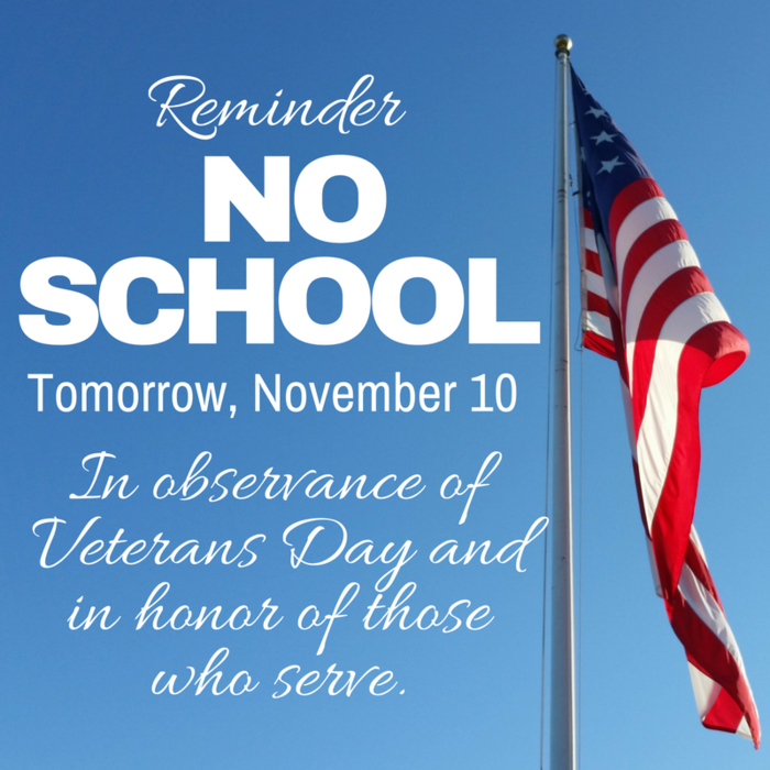 Reminder: No School tomorrow, November 10 in observance of Veterans Day & in honor of those who serve.