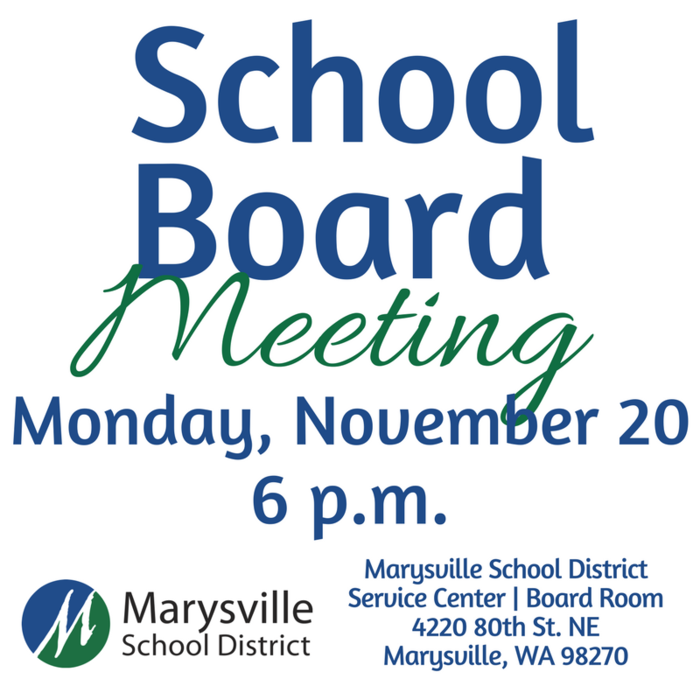 School District Board Meeting: Monday, November 20 at 6 p.m. at 4220 80th ST NE Marysville, WA 98270