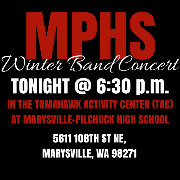 MPHS Winter Band Concert, TONIGHT at 6:30 p.m. in the Tomahawk Activity Center at 6:30 p.m. at MPHS, 5611 108th Street NE, Marysville, WA 98271