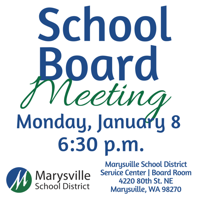 Marysville School Board Meeting: Monday, January 8 at 6:30 p.m. at the Marysville School District Service Center Board Room, 4220 80th Street NE Marysville, WA 98270