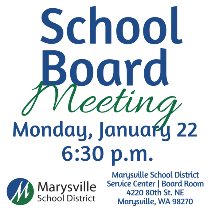 Marysville School Board Meeting: Monday, January 22 at 6:30 p.m. at the MArysville School District Service Center: 4220 80th Street NE Marysville, WA 98270