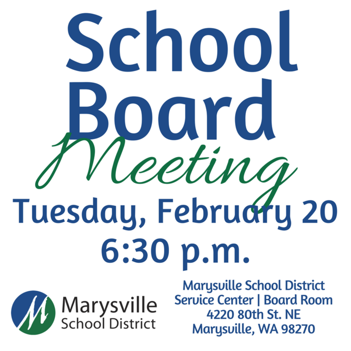School Board Meeting, Tuesday, February 20 at 6:30 p.m. in the Service Center Board Room, 4220 80th Street NE, Marysville, WA 98270