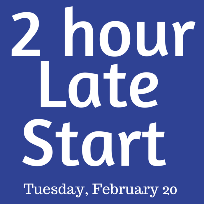 2 Hour Late Start, Tuesday, February 20