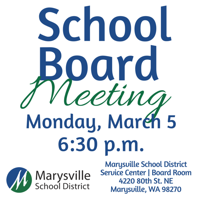 School Board Meeting, Monday, March 5, 6:30 p.m. at the Marysville School District Service Center Board Room: 4220 80th St, NE Marysville WA 98270