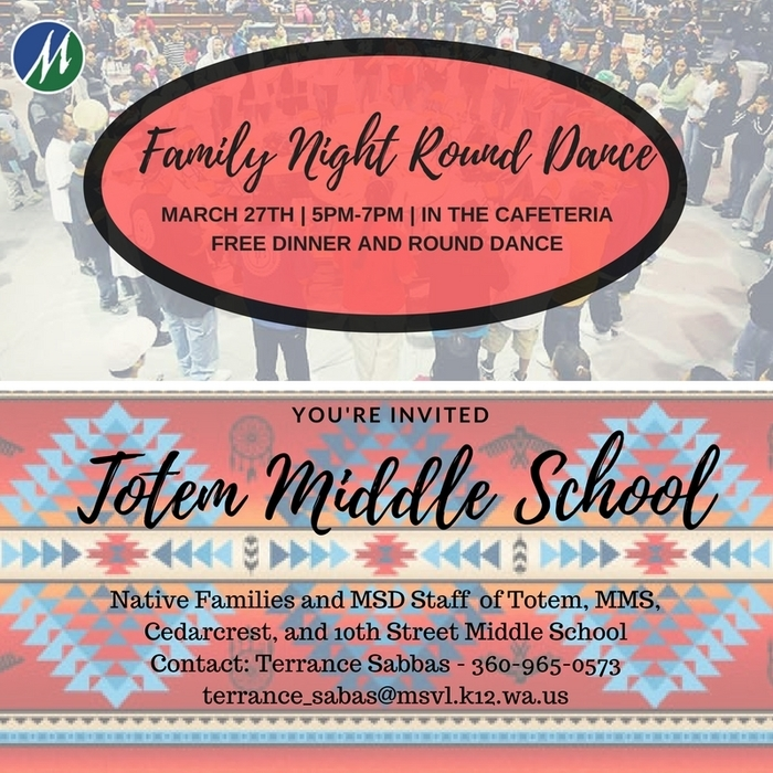 Native Families and MSD Staff of Totem, MMS, Cedarcrest, and 10th Street Middle School are invited to joins us for a FREE Dinner and Round Dance!   Contact: Terrance Sabbas at 360-965-0573  Terrance_Sabas@msd25.org