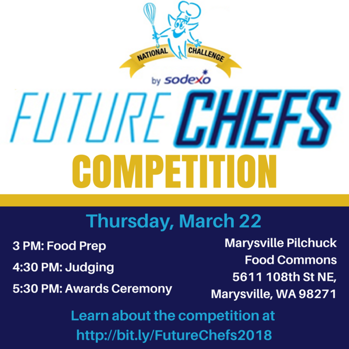 Future Chefs Competiton, Thursday, March 22, 2018 at Marysville Pilchuck High School, 5611 108st. NE, Marysville WA 98271. Food prep begins at 3 p.m. and judging starts at 4:30. Awards ceremony will take place at 5:30 p.m.  Learn more at http://bit.ly/FutureChefs2018