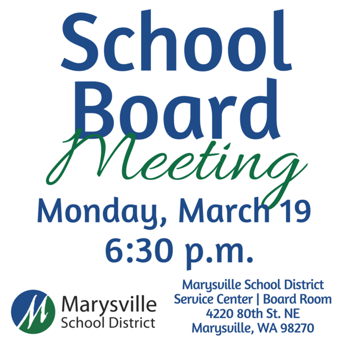 School Board Meeting, Monday, March 19, 6:30 p.m. in the Board Room of the Service Center, 4220 80th Street, NE Marysville, WA 98270