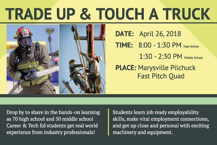 Trade Up and Touch a Truck, April 26, 2018 , 8 a.m. – 1:30 p.m. (High School), 1:30 p.m. – 2:30 p.m. (Middle School) Location: Marysville Pilchuck High School Fast Pitch Quad: 5611 108th St NE, Marysville, WA 98271