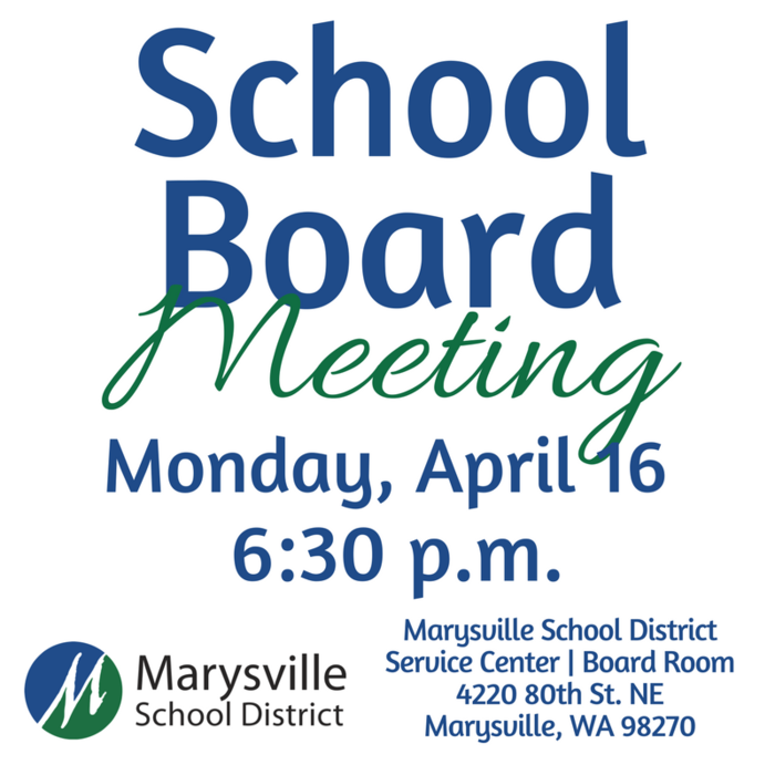 Marysville School District Board Meeting, Monday, April 16 2018, 6:30 p.m. at the Marysville School District Service Center, 4220 80th St. NE, Marysville, WA 98270