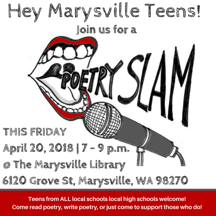 Poetry Slam for Teens, Friday, April 20, 2018, 7-9 p.m at the Marysville Library 6120 Grove St, Marysville WA 98170